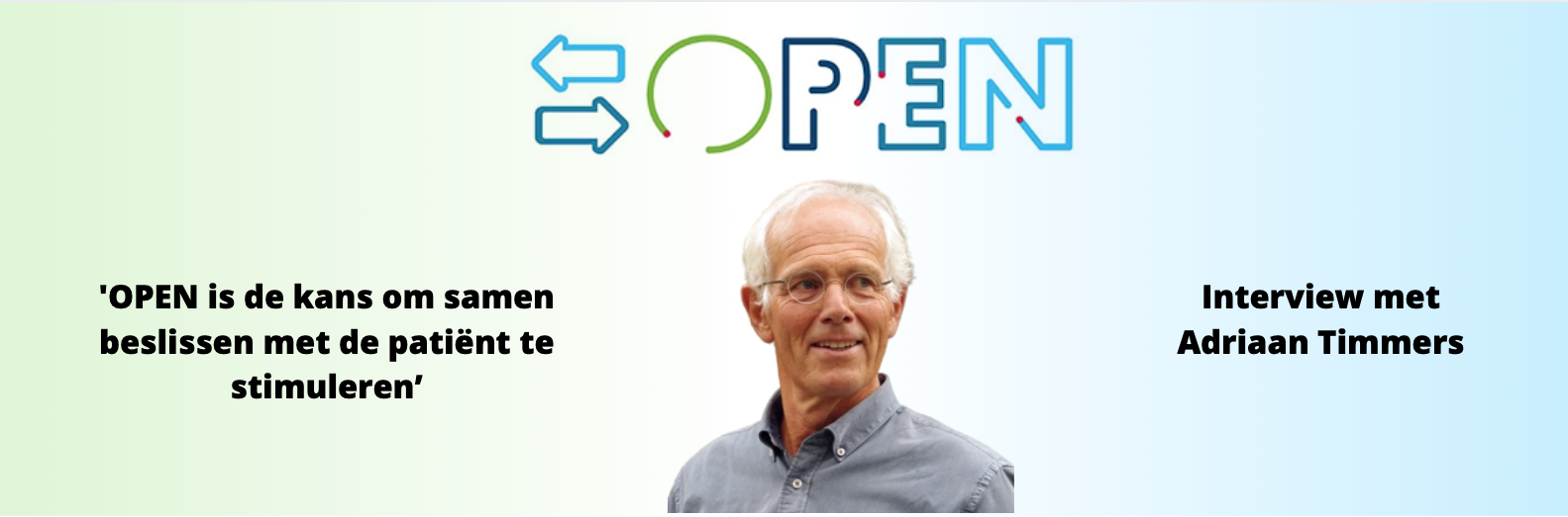 'OPEN is de kans om samen beslissen met de patiënt te stimuleren'- interview met Adriaan Timmers